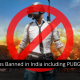 These 117 apps banned in India including PUBG Mobile